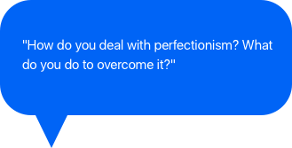 How do you deal with perfectionism